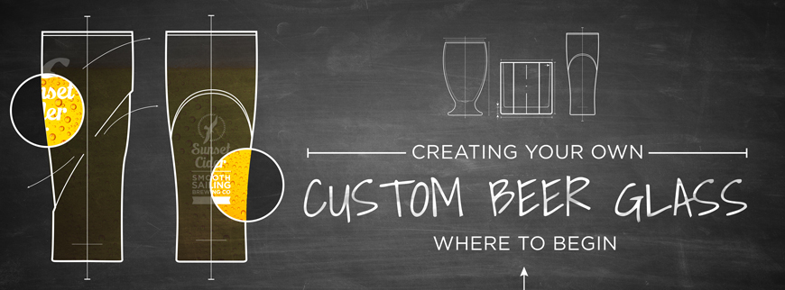 Creating your own custom beer glass. Where to begin.